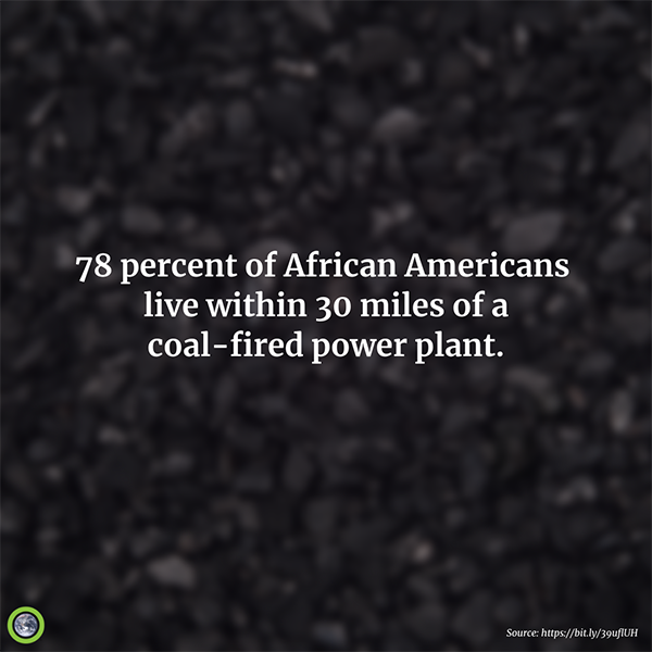 78% of African Americans live within 30 miles of a coal based plant